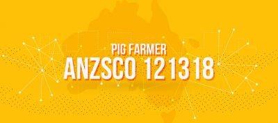 ANZSCO 121318 - Pig Farmer